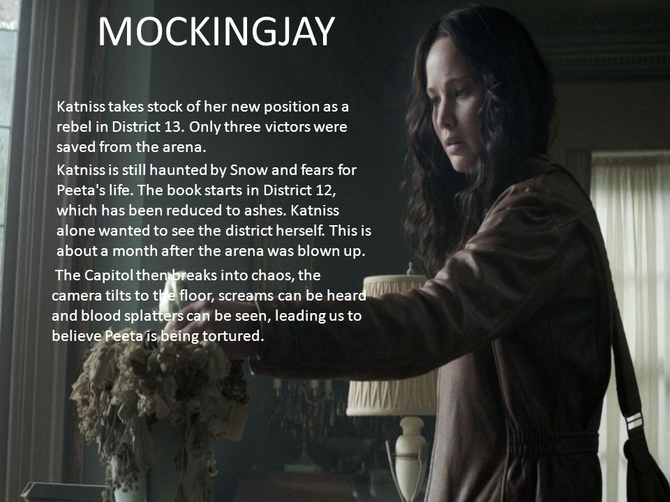 MOCKINGJAY Katniss takes stock of her new position as a rebel in District 13. Only three victors were saved from the arena.