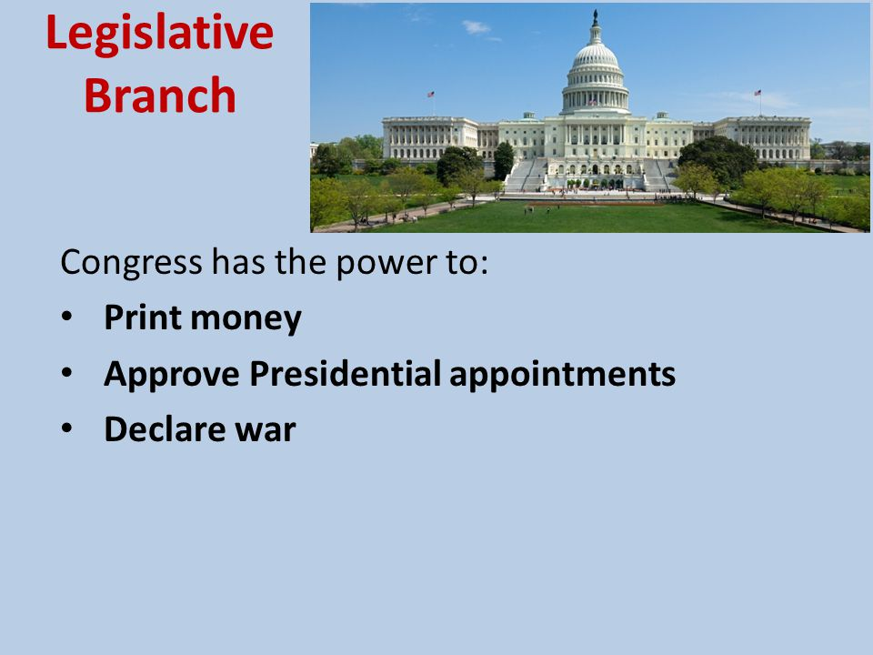 Legislative Branch Congress has the power to: Print money