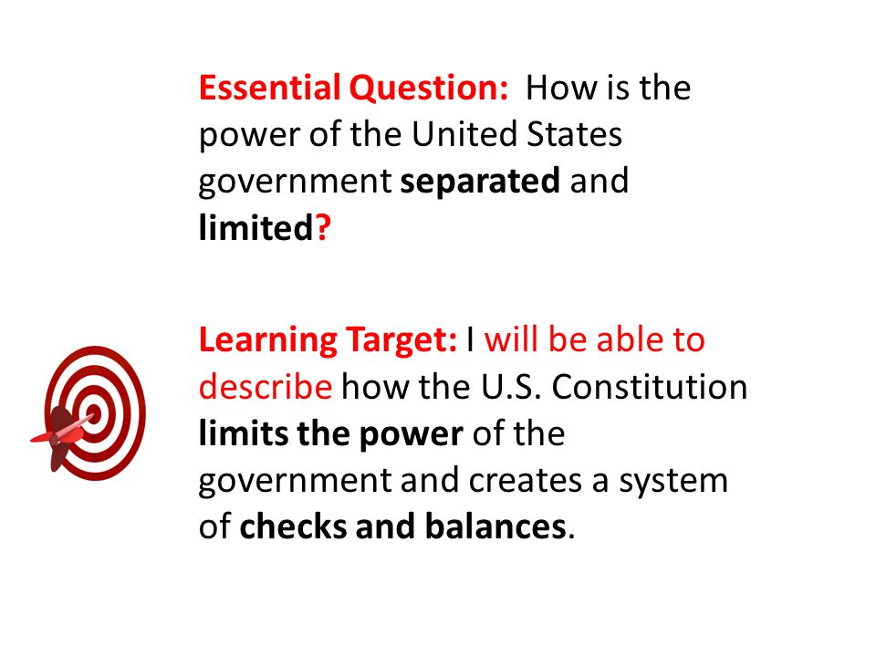 Essential Question: How is the power of the United States government separated and limited