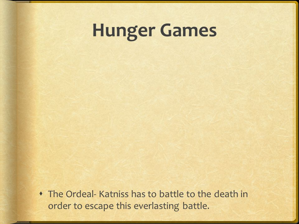 Hunger Games The Ordeal- Katniss has to battle to the death in order to escape this everlasting battle.