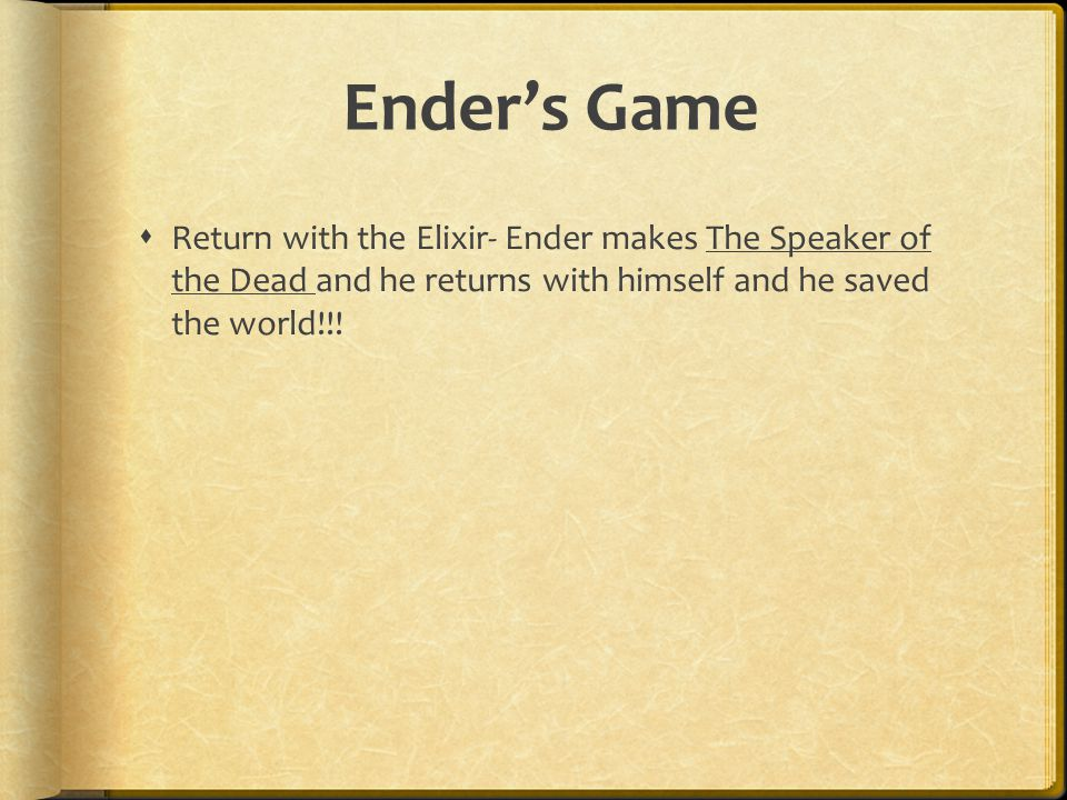 Ender's Game Return with the Elixir- Ender makes The Speaker of the Dead and he returns with himself and he saved the world!!!