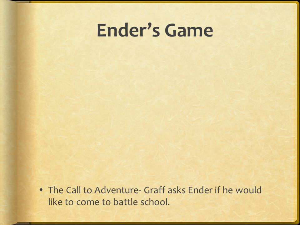Ender's Game The Call to Adventure- Graff asks Ender if he would like to come to battle school.