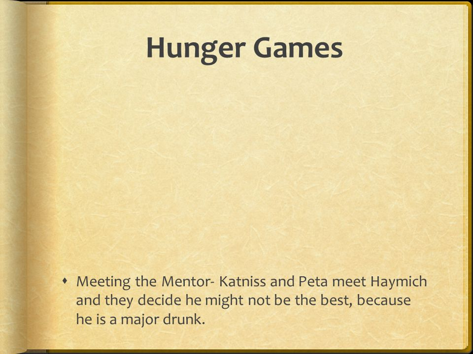 Hunger Games Meeting the Mentor- Katniss and Peta meet Haymich and they decide he might not be the best, because he is a major drunk.