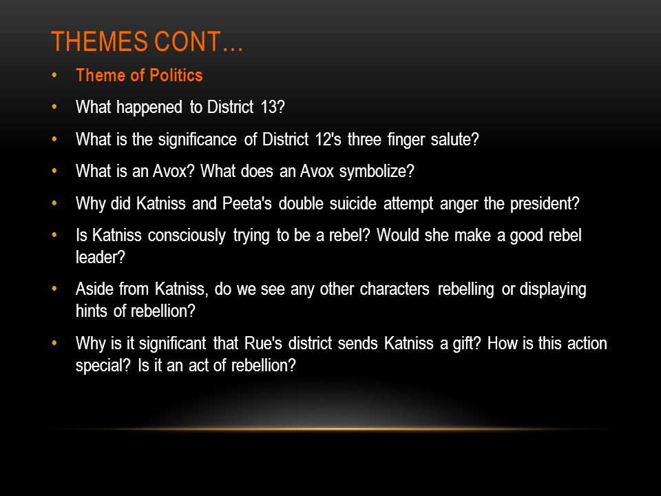 Themes cont… Theme of Politics What happened to District 13