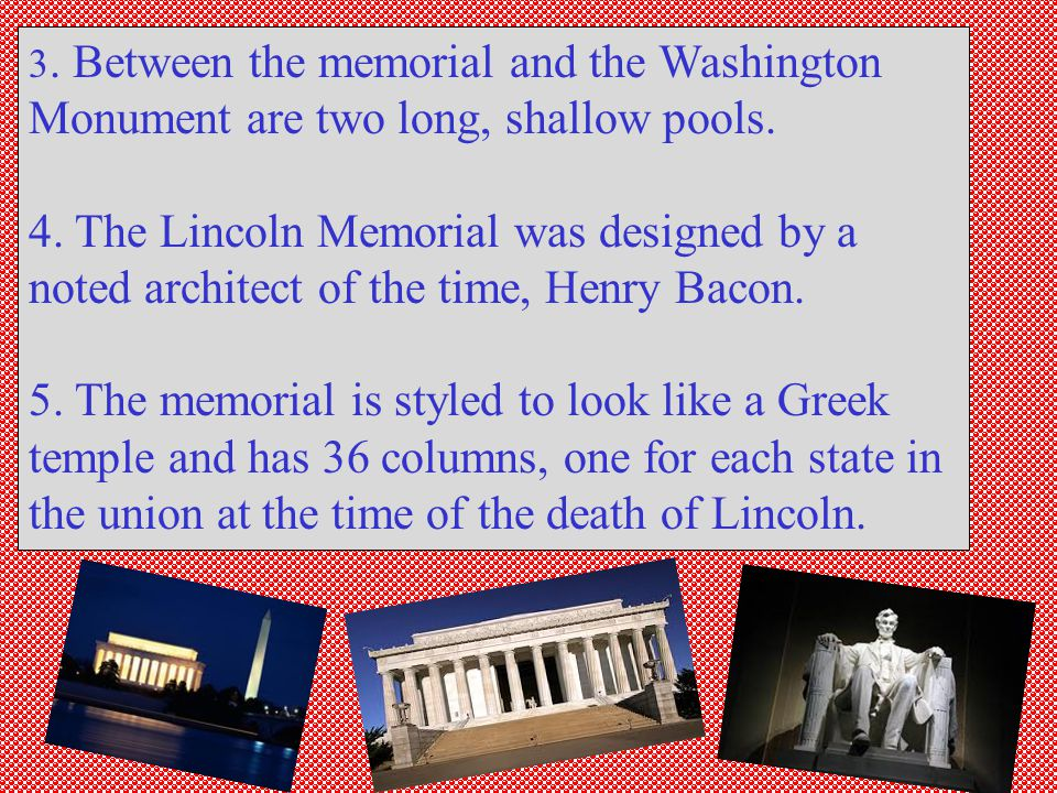 3. Between the memorial and the Washington Monument are two long, shallow pools.