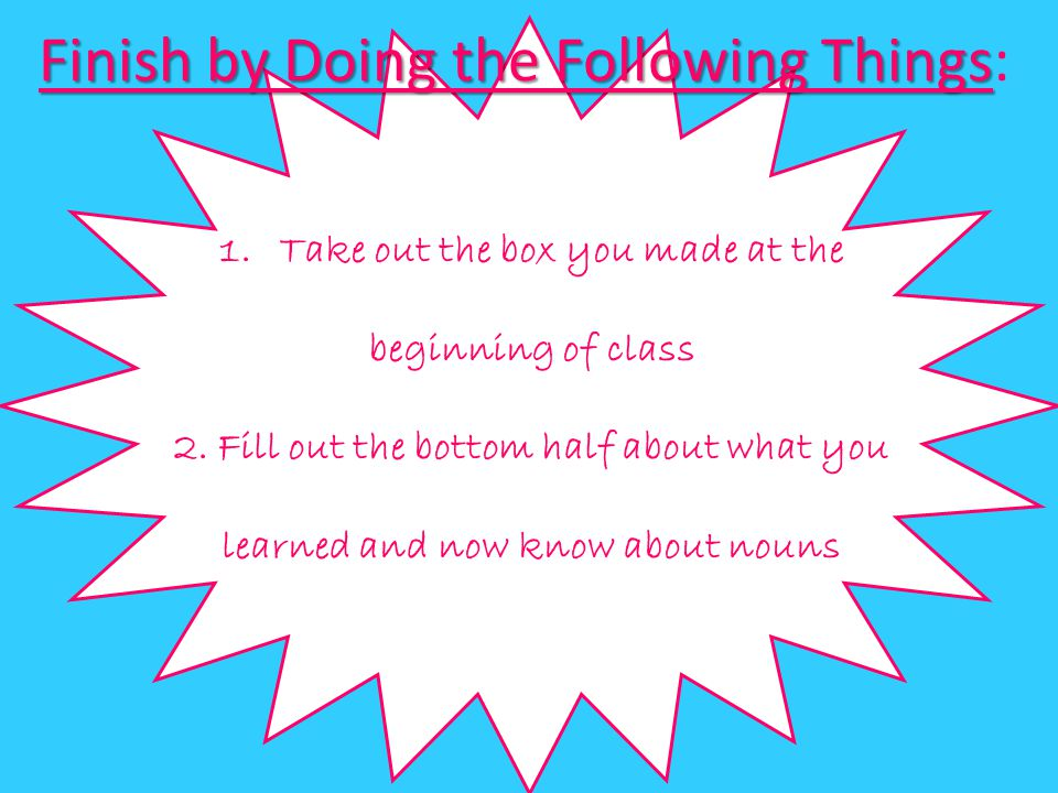 Finish by Doing the Following Things: