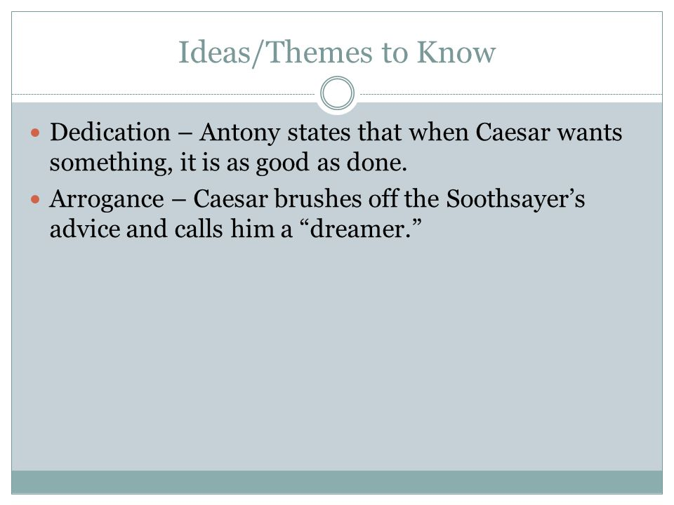 Ideas/Themes to Know Dedication – Antony states that when Caesar wants something, it is as good as done.