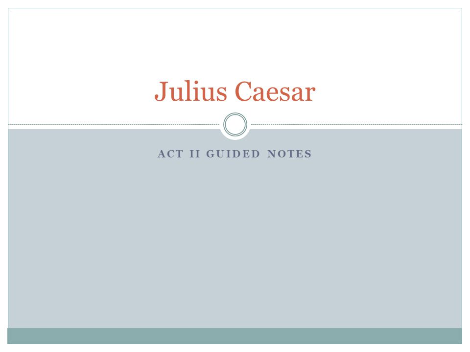 Julius Caesar Act II Guided Notes