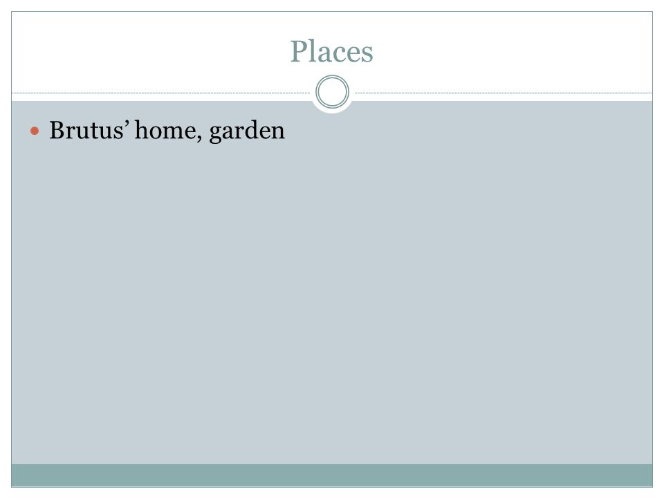 Places Brutus' home, garden