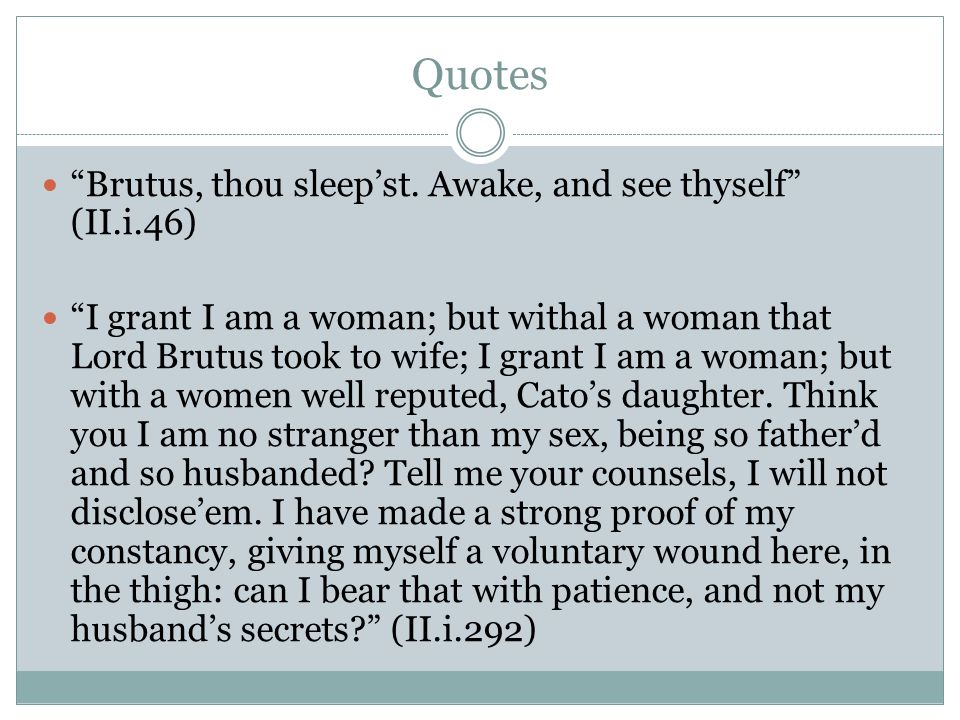 Quotes Brutus, thou sleep'st. Awake, and see thyself (II.i.46)