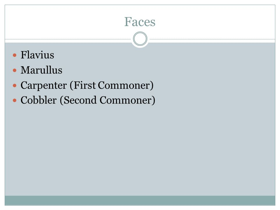 Faces Flavius Marullus Carpenter (First Commoner)
