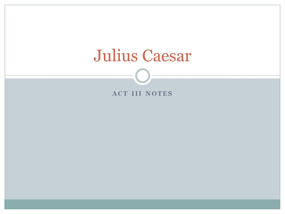 Julius Caesar Act III Notes