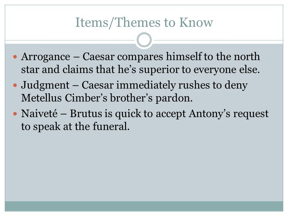 Items/Themes to Know Arrogance – Caesar compares himself to the north star and claims that he's superior to everyone else.