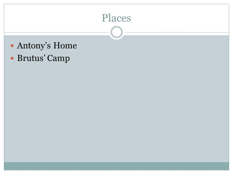 Places Antony's Home Brutus' Camp
