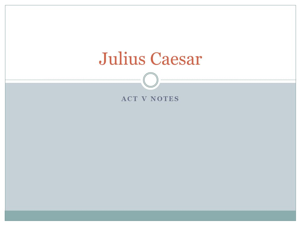 Julius Caesar Act V Notes