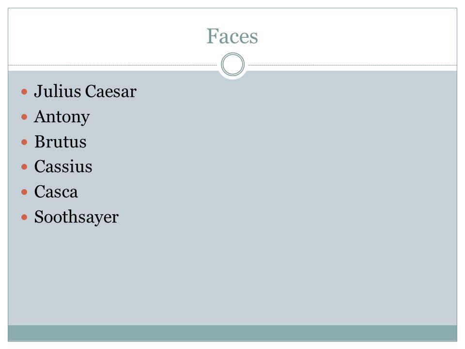 Faces Julius Caesar Antony Brutus Cassius Casca Soothsayer