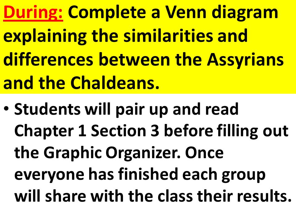 During: Complete a Venn diagram explaining the similarities and differences between the Assyrians and the Chaldeans.