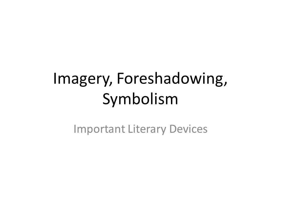 Imagery Foreshadowing Symbolism Ppt Video Online Download