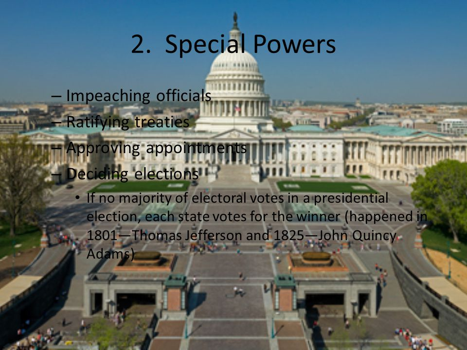 2. Special Powers Impeaching officials Ratifying treaties