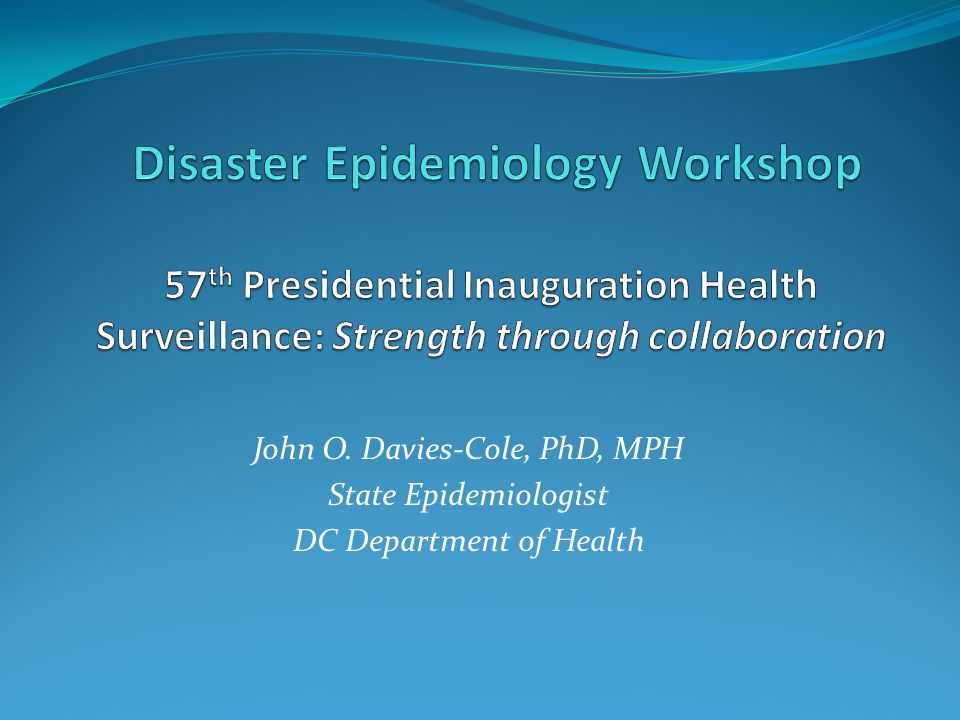 Disaster Epidemiology Workshop 57th Presidential Inauguration Health Surveillance: Strength through collaboration