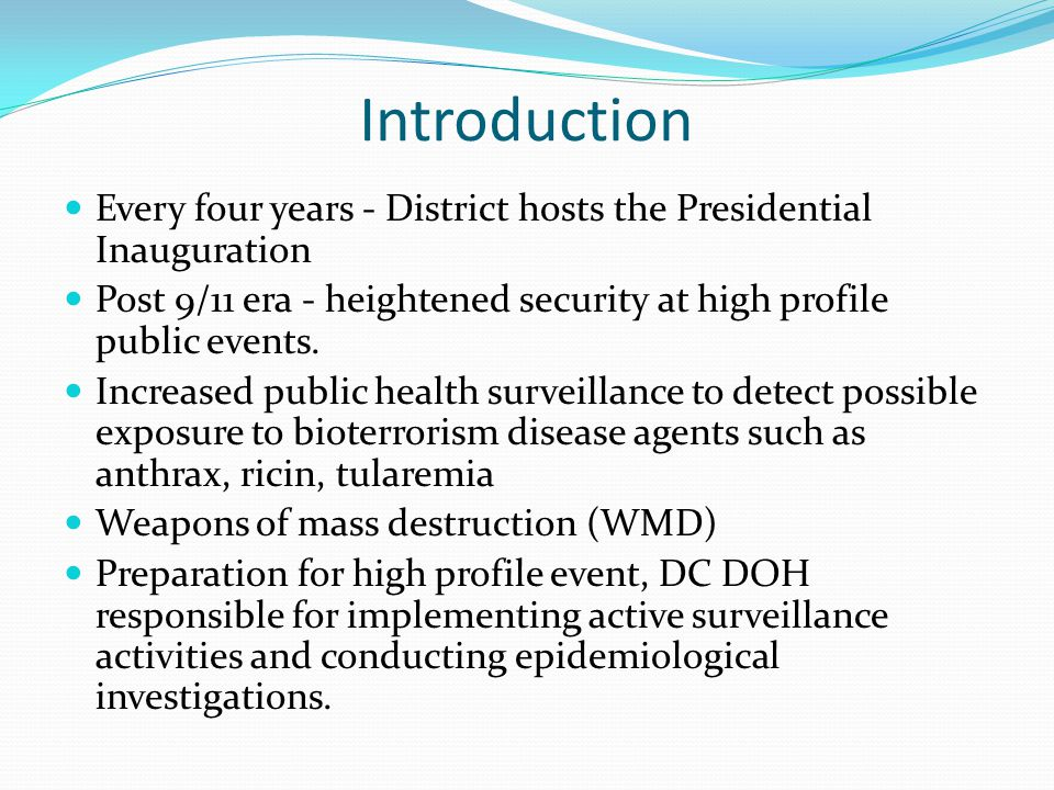 Introduction Every four years - District hosts the Presidential Inauguration. Post 9/11 era - heightened security at high profile public events.