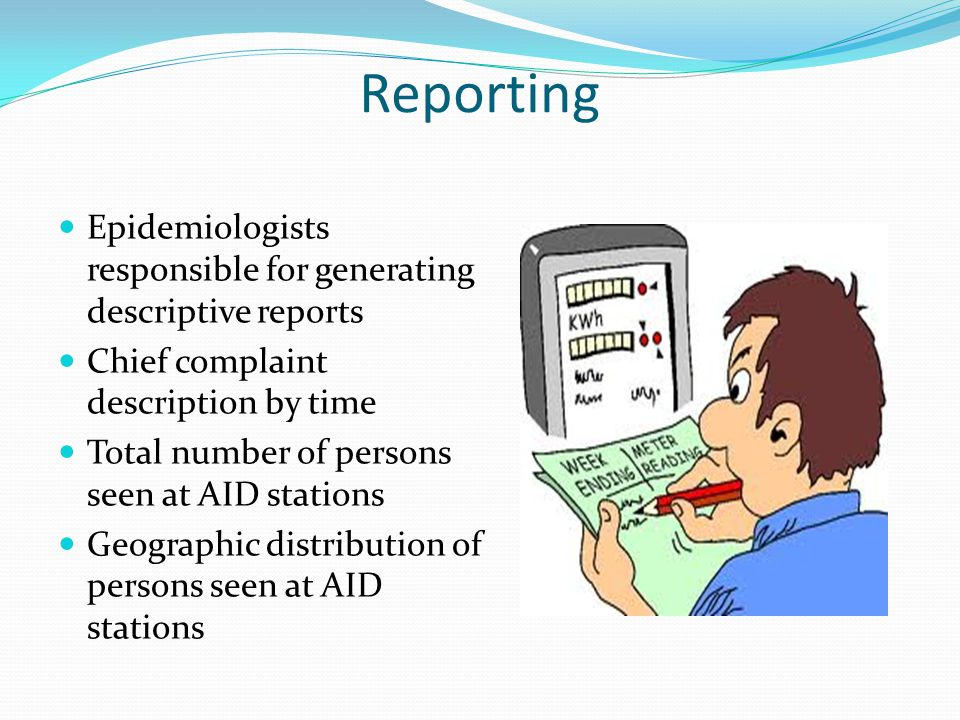 Reporting Epidemiologists responsible for generating descriptive reports. Chief complaint description by time.