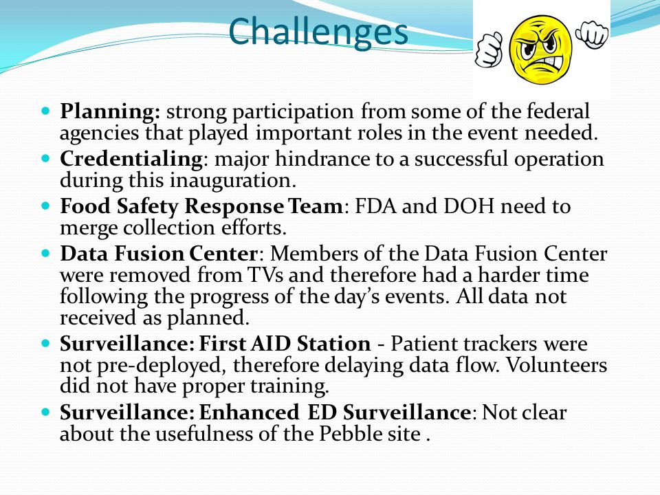Challenges Planning: strong participation from some of the federal agencies that played important roles in the event needed.