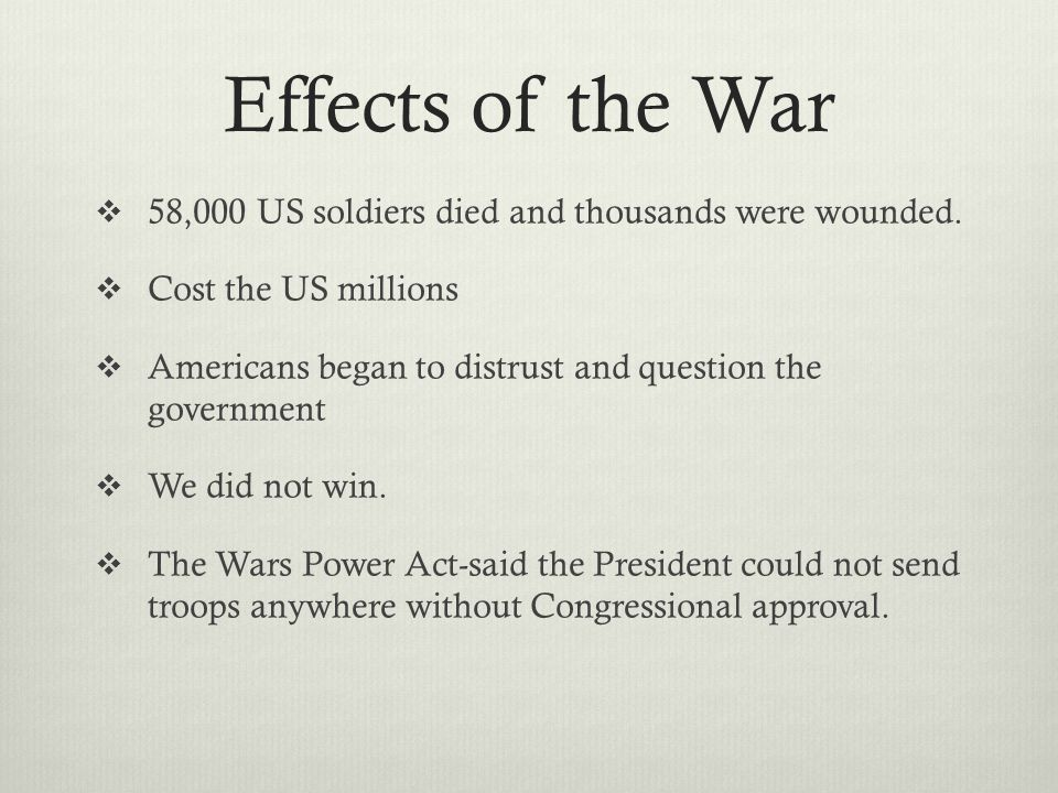 Effects of the War 58,000 US soldiers died and thousands were wounded.