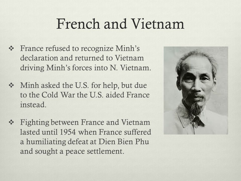French and Vietnam France refused to recognize Minh's declaration and returned to Vietnam driving Minh's forces into N. Vietnam.