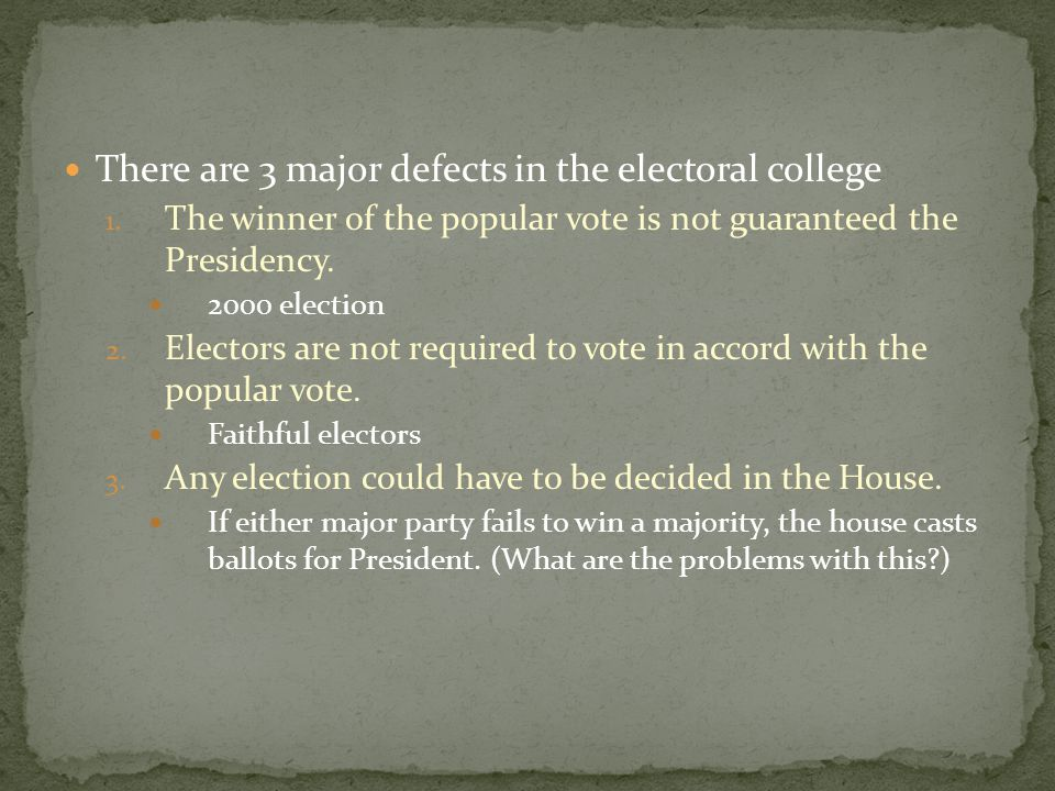 There are 3 major defects in the electoral college