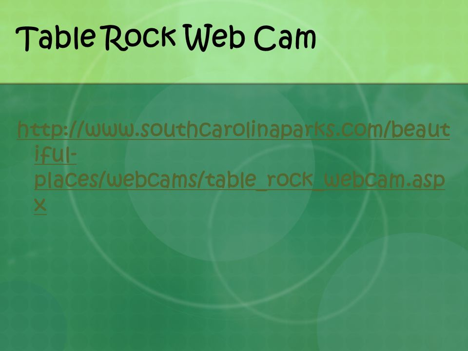 Table Rock Web Cam http://www.southcarolinaparks.com/beautiful-places/webcams/table_rock_webcam.aspx.