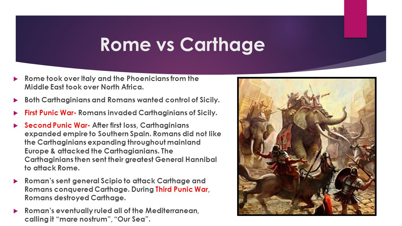 Rome vs Carthage Rome took over Italy and the Phoenicians from the Middle East took over North Africa.