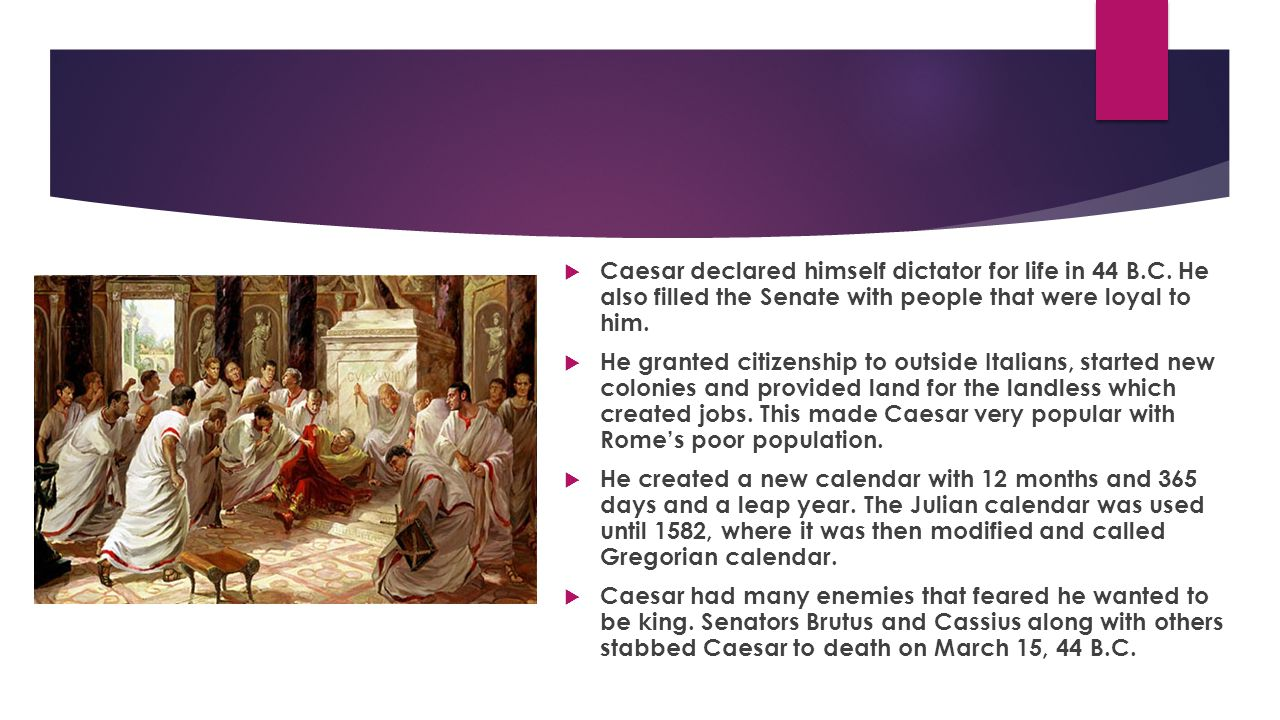 Caesar declared himself dictator for life in 44 B. C