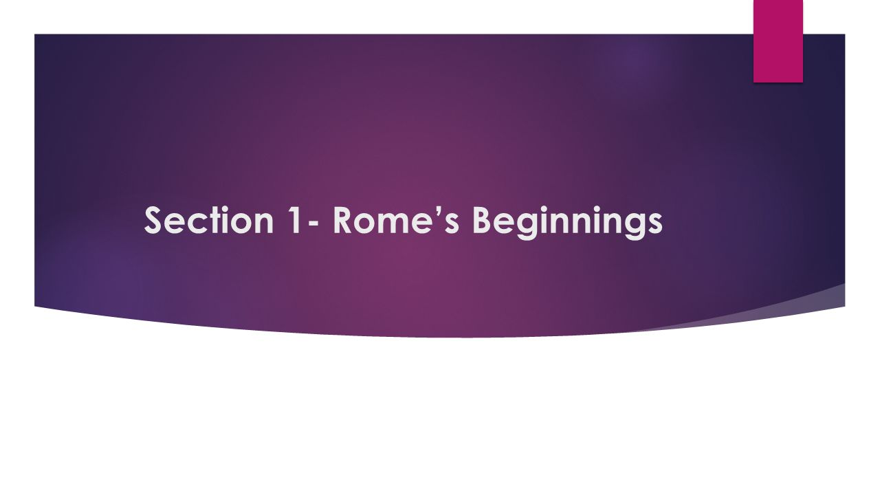 Section 1- Rome's Beginnings