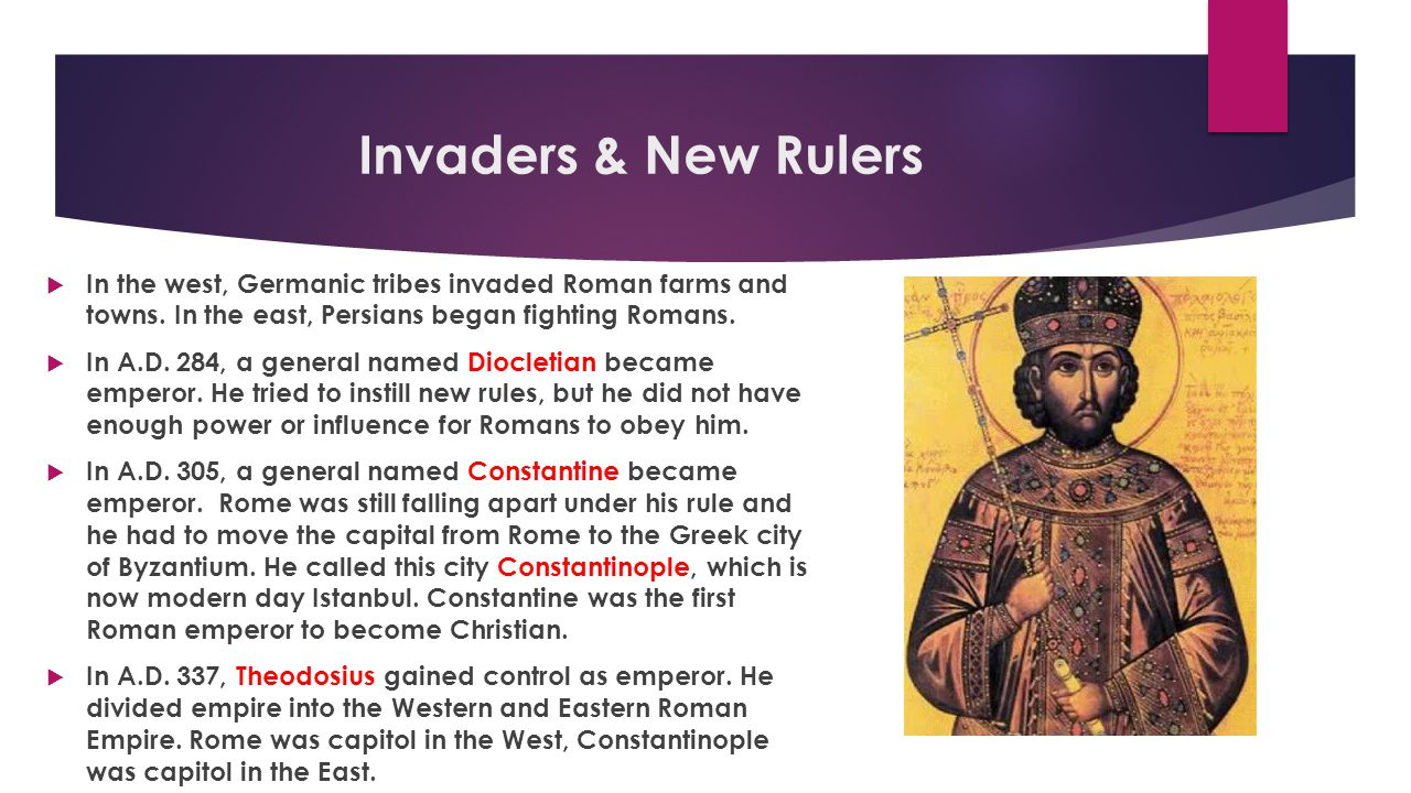 Invaders & New Rulers In the west, Germanic tribes invaded Roman farms and towns. In the east, Persians began fighting Romans.