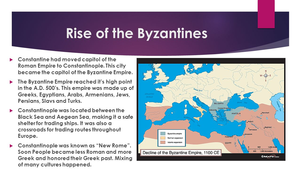 Rise of the Byzantines Constantine had moved capitol of the Roman Empire to Constantinople. This city became the capitol of the Byzantine Empire.