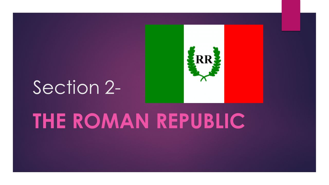Section 2- The Roman Republic