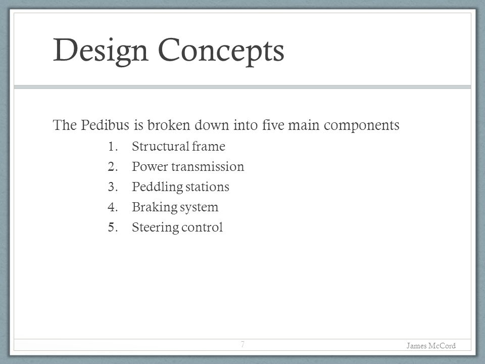 Design Concepts The Pedibus is broken down into five main components