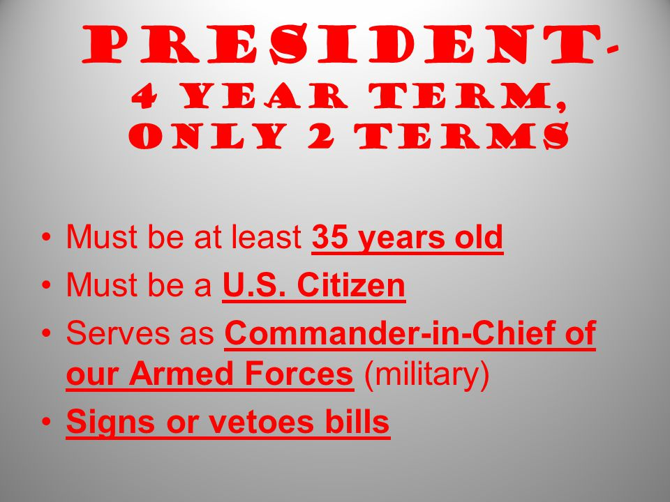 President- 4 year term, only 2 terms