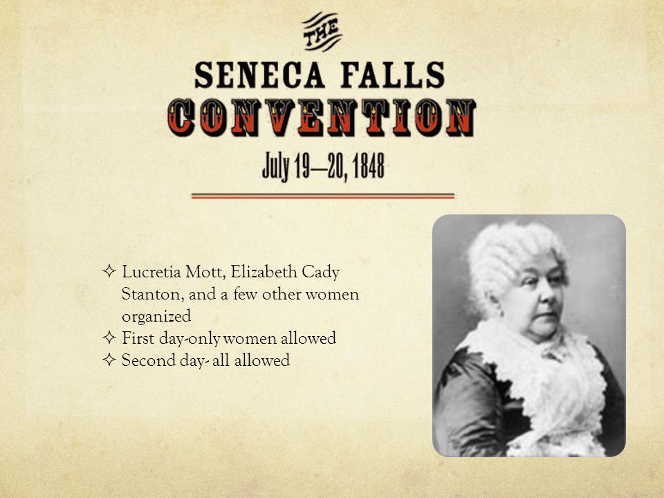 Lucretia Mott, Elizabeth Cady Stanton, and a few other women organized