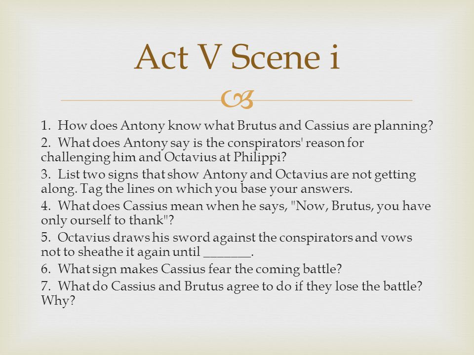 Act V Scene i 1. How does Antony know what Brutus and Cassius are planning