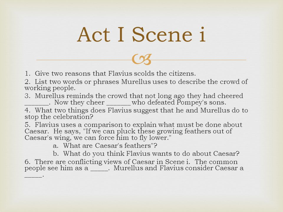 Act I Scene i 1. Give two reasons that Flavius scolds the citizens.