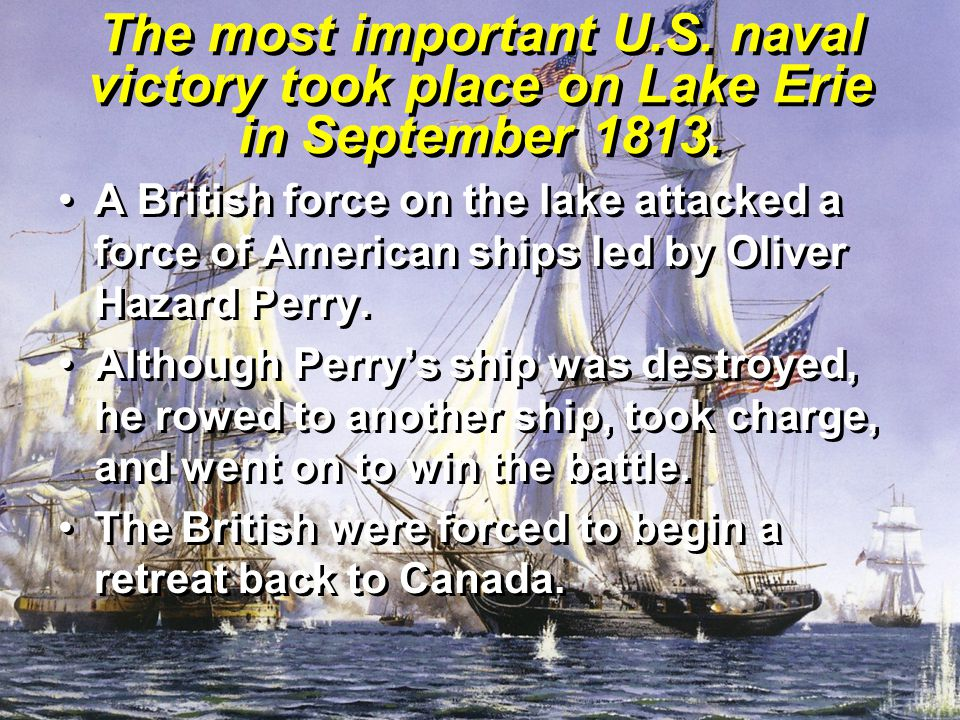 The most important U.S. naval victory took place on Lake Erie in September 1813.