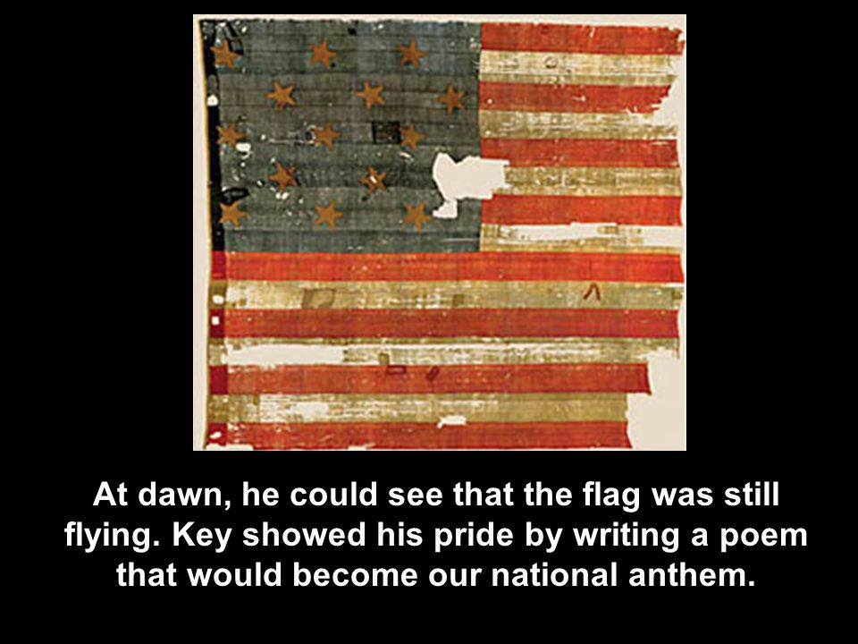 At dawn, he could see that the flag was still flying