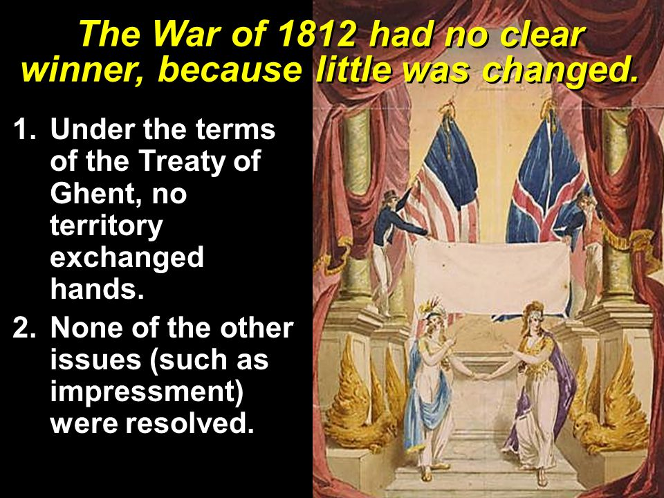 The War of 1812 had no clear winner, because little was changed.
