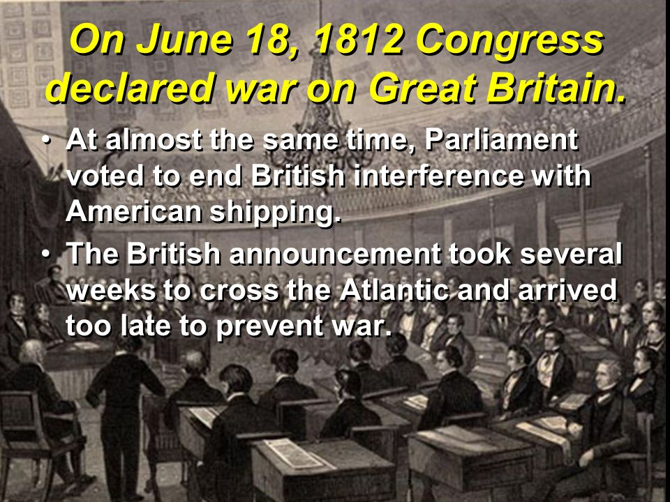 On June 18, 1812 Congress declared war on Great Britain.