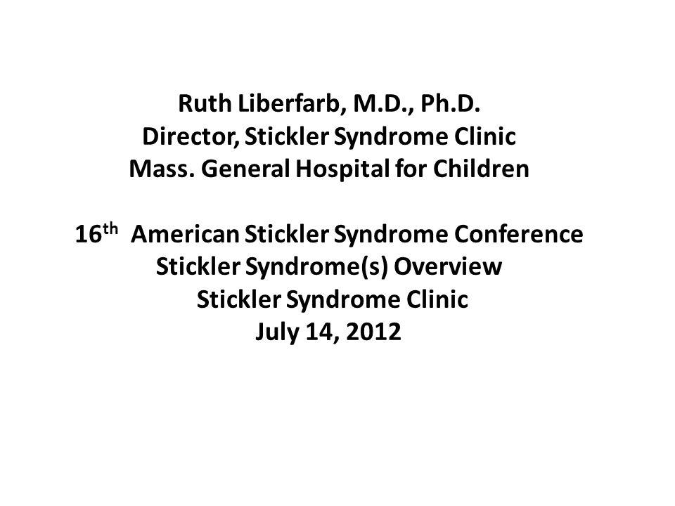 Ruth Liberfarb, M. D. , Ph. D. Director, Stickler Syndrome Clinic Mass
