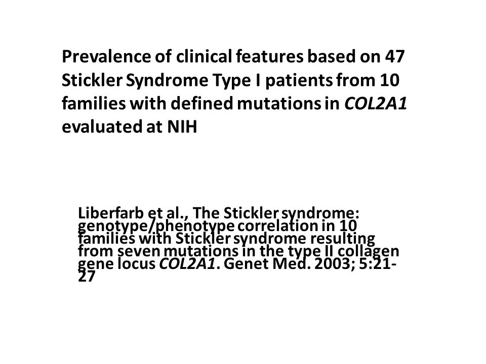 Prevalence of clinical features based on 47 Stickler Syndrome Type I patients from 10 families with defined mutations in COL2A1 evaluated at NIH