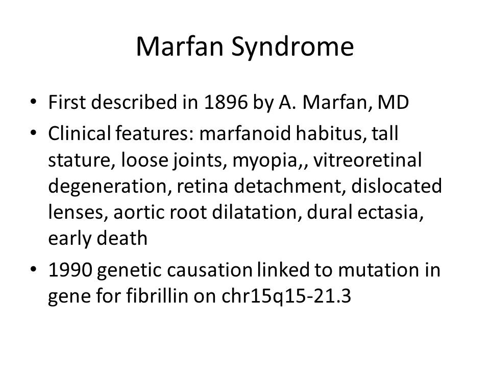 Marfan Syndrome First described in 1896 by A. Marfan, MD