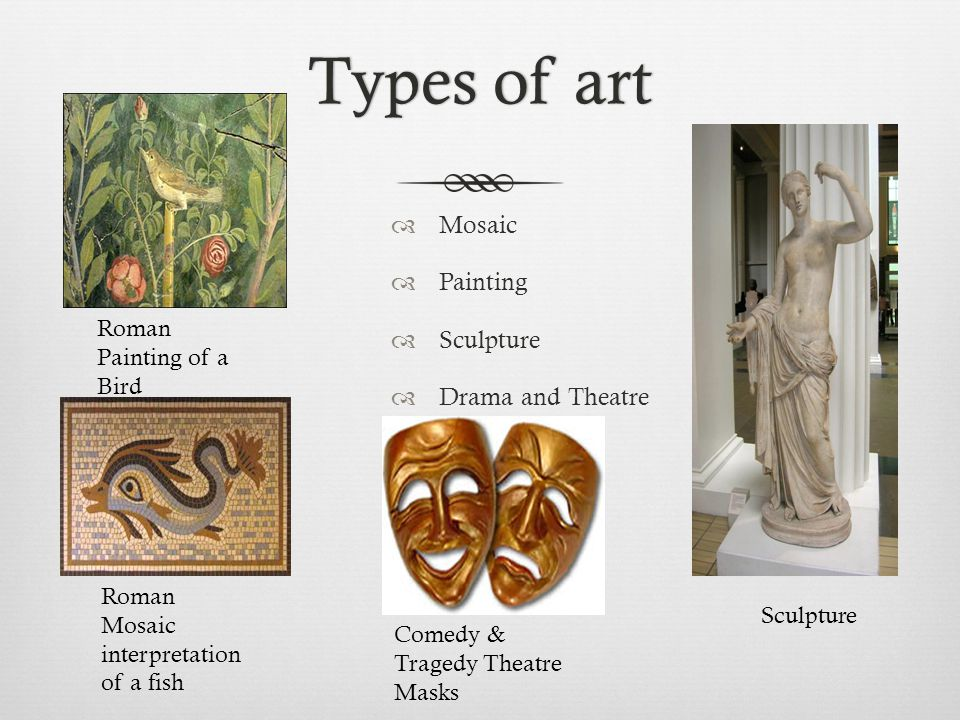 Types of art Mosaic Painting Sculpture Drama and Theatre